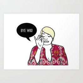 Bye Wig! Art Print