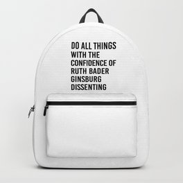 Do All Things with the Confidence of Ruth Bader Ginsburg Dissenting Backpack
