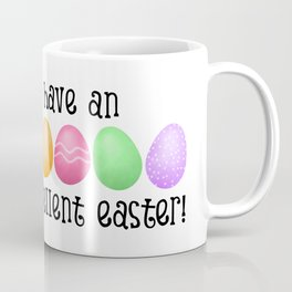 Have An Eggcellent Easter! Coffee Mug