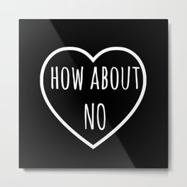 How About No | Sassy Valentine Metal Print