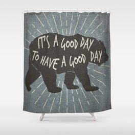 It's A Good Day Shower Curtain