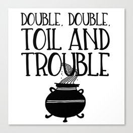 Double, Double, Toil and Trouble (Black and White) Canvas Print
