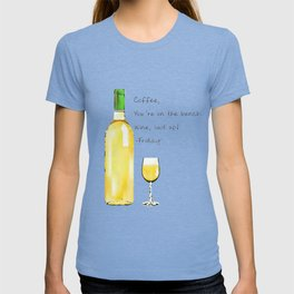 Wine, You're Up T-shirt