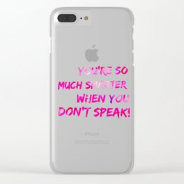 You're So Much Smarter When You Don't Speak Clear iPhone Case