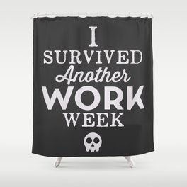 I Survived Another Work Week Shower Curtain