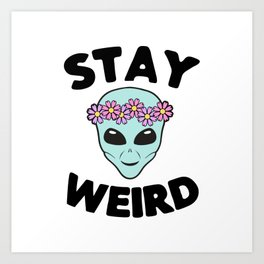 Stay Weird Alien Head Art Print