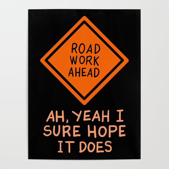 Funny Quotes - Road Work Ahead Poster by galeriesilberschatz