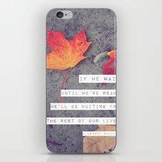 don't wait. iPhone Skin