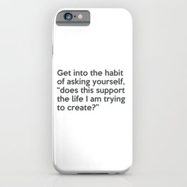 Does This Support The Life I Am Trying To Create, Motivation, Quote iPhone Case