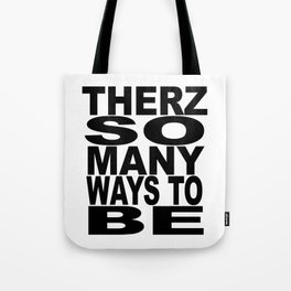 THERZ SO MANY WAYS TO BE Tote Bag