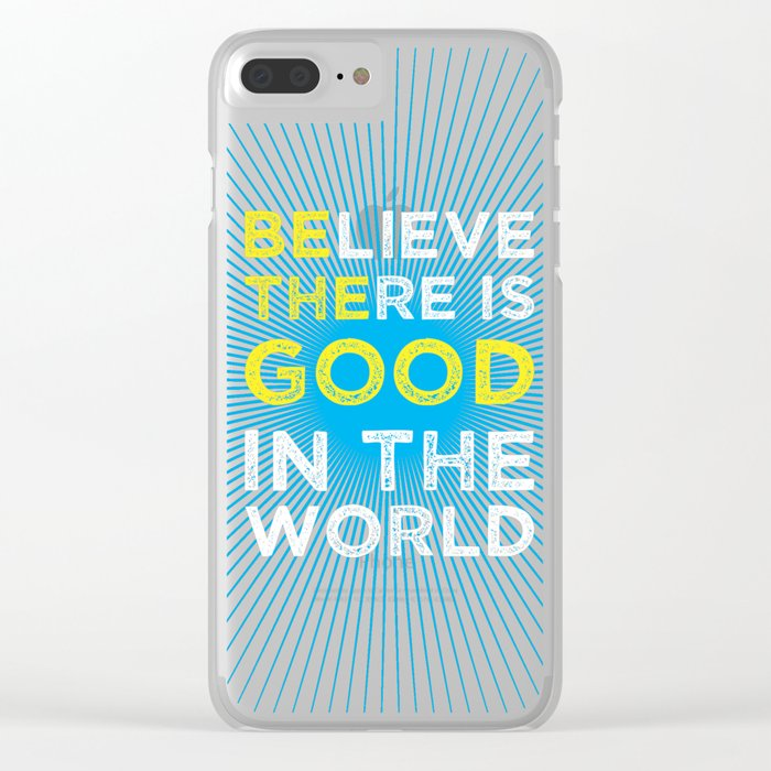 Believe There Is Good In The World Clear iPhone Case