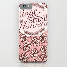 Belle Fleur- Stop & Smell the Flowers iPhone 6s Slim Case