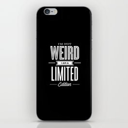 I'm Not Weird I'm a Limited Edition black and white monochrome typography design home decor wall iPhone Skin
