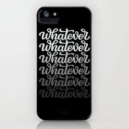 Whatever, whatever, whatever iPhone Case