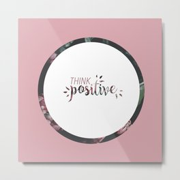 Think positive. Metal Print