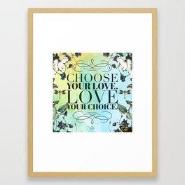 Choose your Love, Love your Choice Framed Art Print