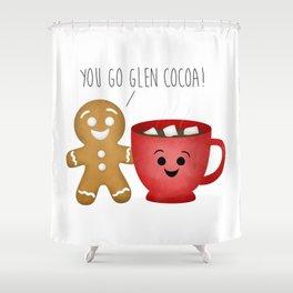 You Go Glen Cocoa! Shower Curtain