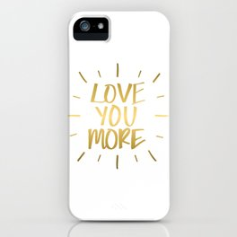Love You More Gold iPhone Case