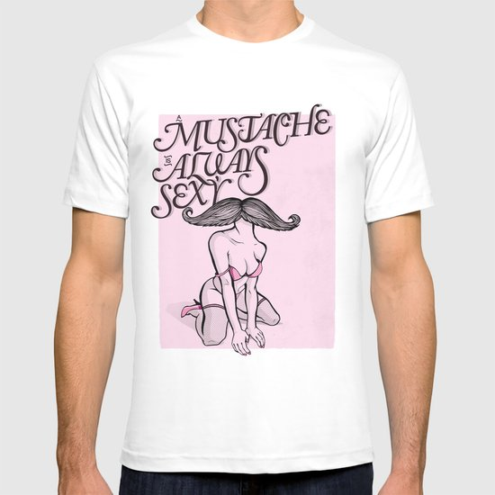 A Mustache is Always Sexy T-shirt