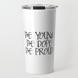Be Young Be Dope Be Proud Travel Mug