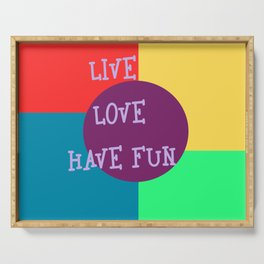 Live, love, have fun multicolor play Serving Tray