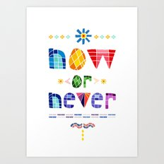 Now or Never Art Print