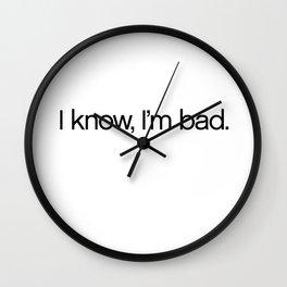 I Know, I'm Bad. Wall Clock