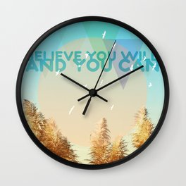 BELIEVE YOU WILL AND YOU CAN Wall Clock