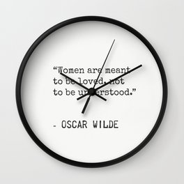 """Women are meant to be loved, not to be understood."" Oscar Wilde Wall Clock"