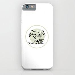 What a bitch. iPhone Case