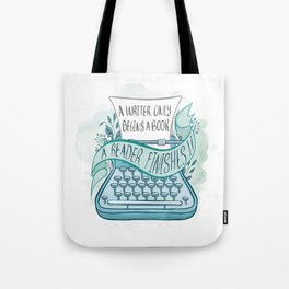 A WRITER ONLY BEGINS A BOOK Tote Bag