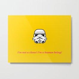 I'm not a clone! I'm a human being! Metal Print