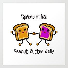 Spread it like peanut butter jelly Art Print