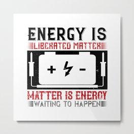 Energy Is Liberated Matter Matter Metal Print