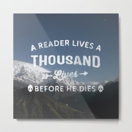 A Reader Lives A Thousand Lives Before He Dies - Inspirational Quote  Metal Print