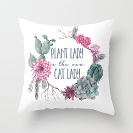 Plant Lady is the new Cat Lady Throw Pillow