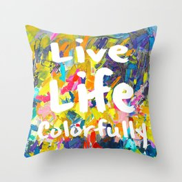 Live Life Colorfully Throw Pillow