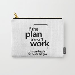If The Plan Doesn't Work Change The Plan Not Goal Carry-All Pouch