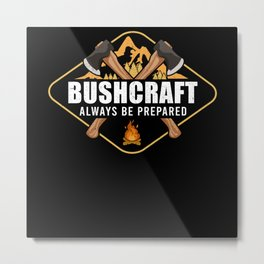 Bushcraft Always Be Prepared - Survival Metal Print