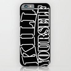 kill yourself Slim Case iPhone 6s