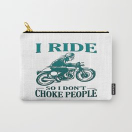 I Ride So I Don't Choke People Carry-All Pouch
