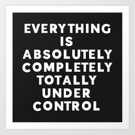 Completely Under Control Funny Quote Art Print