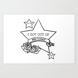 Got Out Of Bed Today Art Print