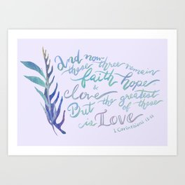 The Greatest of These is Love - 1 Corinthians 13:13 Art Print