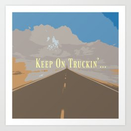KEEP ON TRUCKIN'... Art Print
