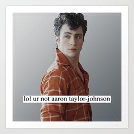lol ur not aaron taylor-johnson Art Print