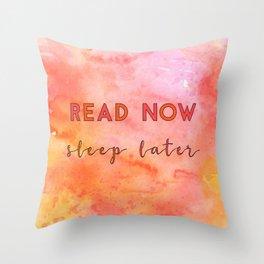 Read now, sleep later Throw Pillow