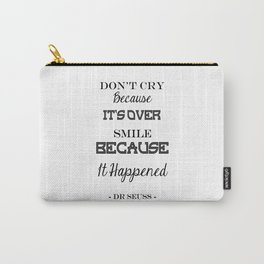 Don't Cry Because It's Over Smile Because It Happened Carry-All Pouch