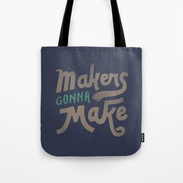 Makers Gonna Make Tote Bag