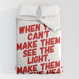 When You Can't Make Them See The Light, Make Them Feel The Heat Comforters
